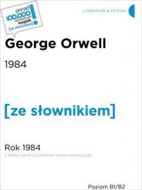 1984 / Rok 1984 (z podręcznym słownikiem angielsko-polskim Poziom B1-B2) Orwell Georg