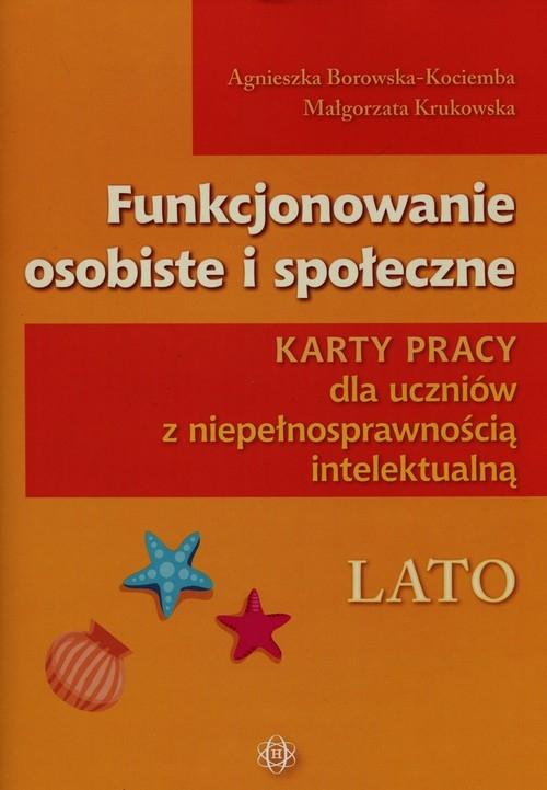 Funkcjonowanie osobiste i społeczne Karty pracy dla uczniów z niepełnosprawnością intelektualną Lato Borowska-Kociemba Agnieszka, Krukowska Małgorzata