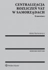 Centralizacja rozliczeń VAT w samorządach. Komentarz Bartosiewicz Adam