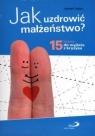 Jak uzdrowić małżeństwo? 15 kroków do wyjścia z kryzysu