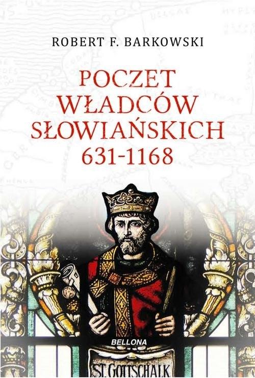 Poczet władców słowiańskich 631-1168 Barkowski Robert F.