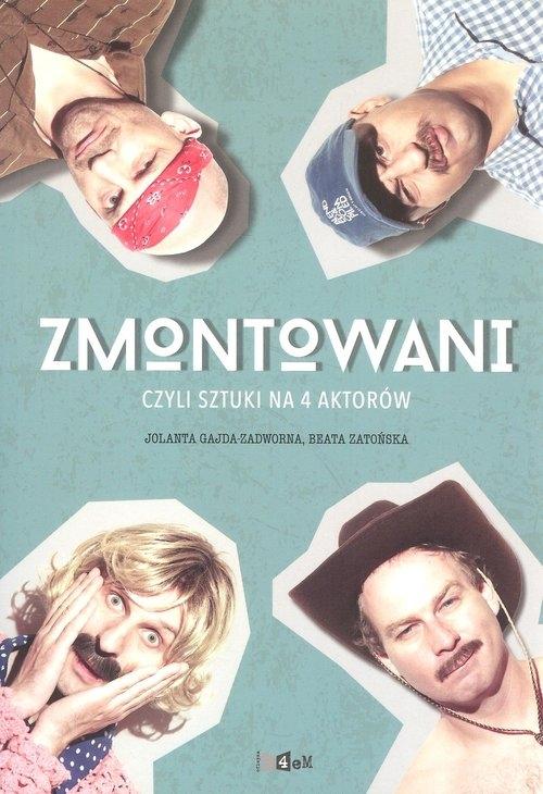 Zmontowani czyli sztuki na 4 aktorów Gajda-Zadworna Jolanta, Zatońska Beata