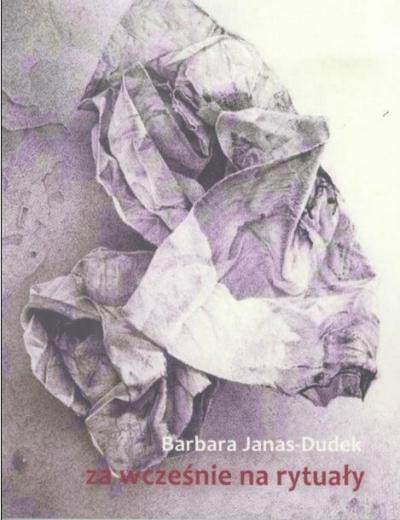 Za wcześnie na rytuały Barbara Janas-Dudek