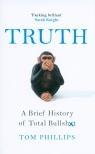 Truth A brief history of total bullshit Phillips Tom