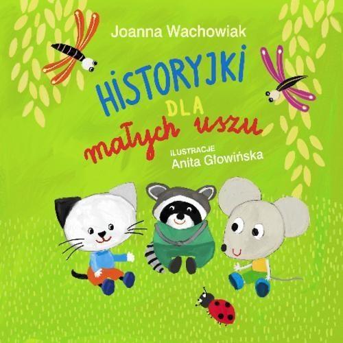 Historyjki dla małych uszu Wachowiak Joanna