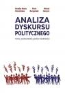 Analiza dyskursu politycznego Teoria,  zastosowanie, granice naukowości Brzezińska Monika Maria, Burgoński Piotr, Gierycz Michał