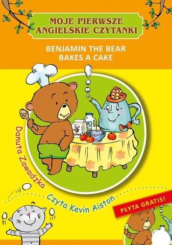 Moje pierwsze angielskie czytanki. Benjamin the bear bakes a cake Danuta Zawadzka
