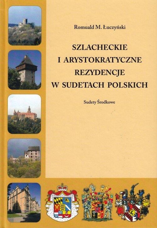 Szlacheckie i arystokratyczne rezydencje w Sudetach Polskich Sudety Środkowe Łuczyński Romuald M.