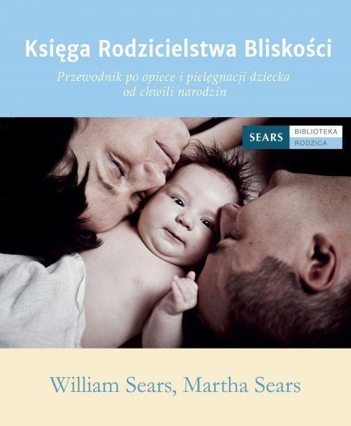 Księga Rodzicielstwa Bliskości Sears William, Sears Martha