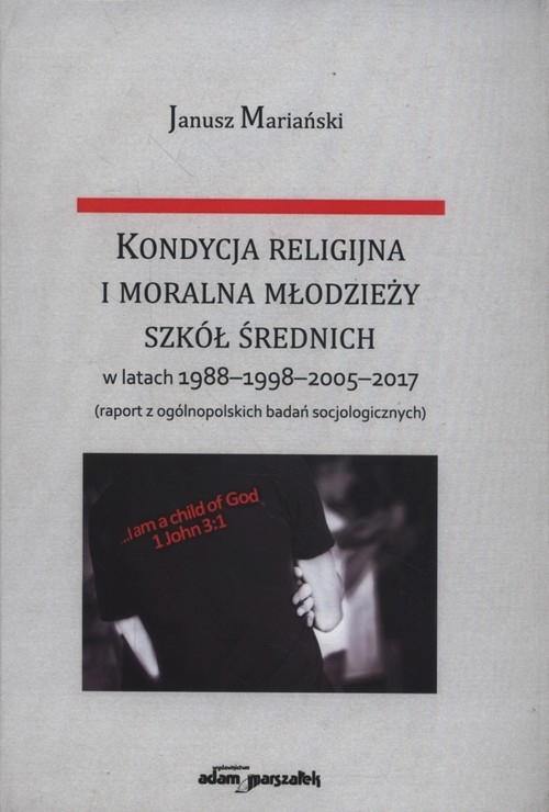 Kondycja religijna i moralna młodzieży szkół średnich w latach 1988-1998-2005-2017 Mariański Janusz