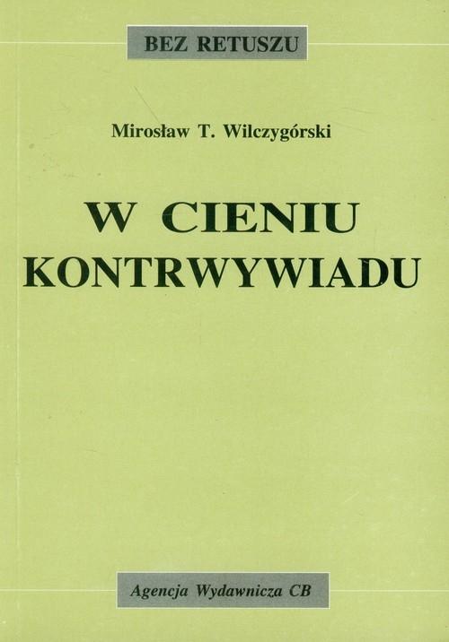 W cieniu kontrwywiadu Wilczygórski Mirosław T.