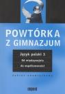 Powtórka z gimnazjum. Język polski 3 Od międzywojnia do współczesności