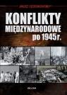 Konflikty międzynarodowe po 1945 roku Odziemkowski Janusz