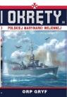 Okręty Polskiej Marynarki Wojennej. Tom 16. ORP GRYF