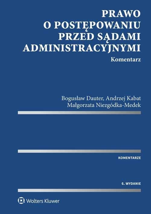 Prawo o postępowaniu przed sądami administracyjnymi Komentarz Dauter Bogusław, Kabat Andrzej, Niezgódka-Medek Małgorzata