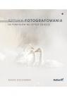 Sztuka fotografowania 60 pomysłów na lepsze zdjęcia