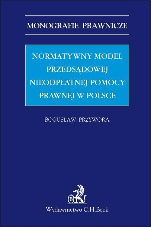 Normatywny model przedsądowej nieodpłatnej pomocy prawnej w Polsce Przywora Bogusław