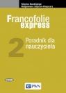 Francofolie express 2 Poradnik dla nauczyciela Szkoły ponadgimnazjalne Supryn-Klepcarz Magdalena, Boutégege Régine