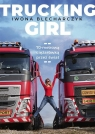 Trucking Girl 70-metrową ciężarówką przez świat Blecharczyk Iwona