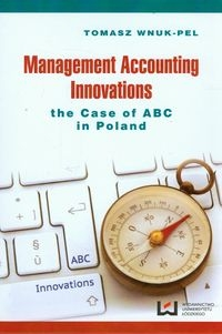 Management accounting innovations the case of ABC in Poland Wnuk-Pel Tomasz