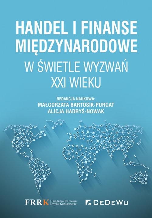 Handel i finanse międzynarodowe w świetle wyzwań XXI wieku (Uszkodzona okładka) Małgorzata Bartosik-Purgat, Alicja Hadryś-Nowak (red.)