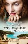 Przekonaj mnie, że to ty (wydanie kieszonkowe) Anna Karpińska