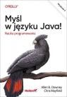 Myśl w języku Java! Nauka programowania Allen B. Downey, Chris Mayfield