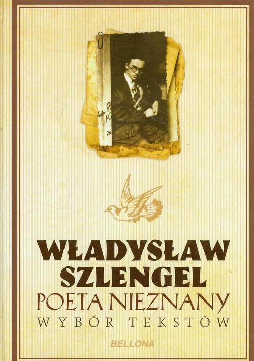 Poeta nieznany Wybór tekstów Szlengel Władysław