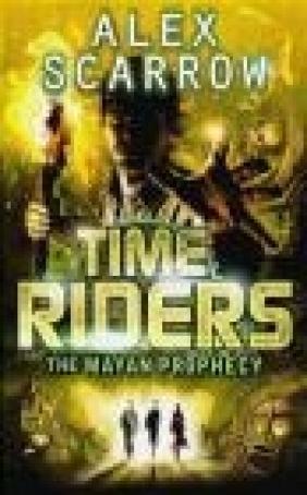 The Mayan Prophecy Alex Scarrow