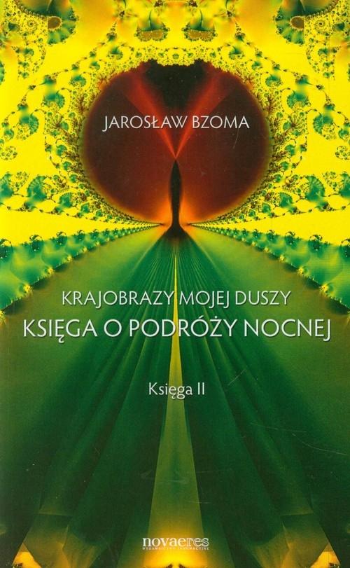 Krajobraz mojej duszy Księga o podróży nocnej Księga 2 Bzoma Jarosław
