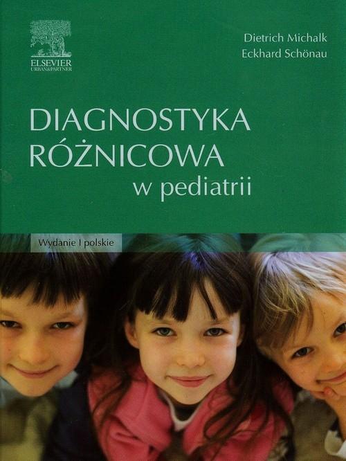 Diagnostyka różnicowa w pediatrii Michalk Dietrich, Schonau Eckhard