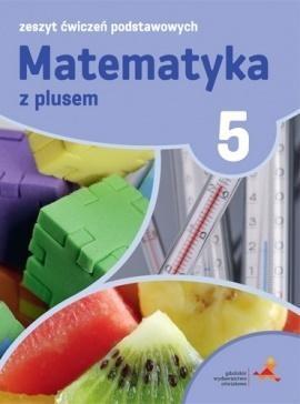 Matematyka z plusem. Klasa 5. Zeszyt ćwiczeń podstawowych Tokarska Mariola, Orzeszek Agnieszka, Zarzycki Piotr