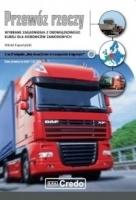 Przewóz rzeczy: wybrane zagadnienia z obowiązkowego kursu dla kierowców zawodowych Witold Kapustyński