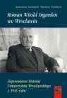 Roman Witold Ingarden we Wrocławiu Zapomniana historia Uniwersytetu Kuliniak Radosław, Pandura Mariusz