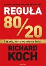 Reguła 80/20 Zasada, która odmienia świat Koch Richard
