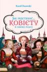 Jak przetrwać... Kobiety w dawnej Polsce Ossowski Karol