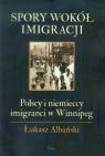 Spory wokół imigracji Polscy i niemieccy imigranci w Winnipeg