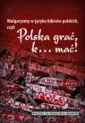 Wulgaryzmy w języku kibiców polskich, czyli Polska grać, k? mać!