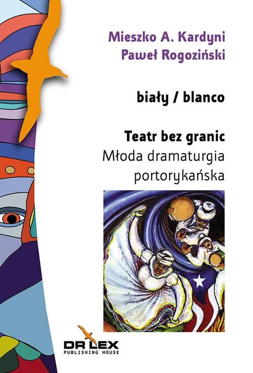 Teatr bez granic Młoda dramaturgia portorykańska Kardyni Mieszko A., Rogoziński Paweł