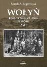 WołyńEpopeja polskich losów 1939-2013. Akt I Koprowski Marek A.