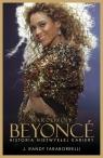 Narodziny Beyonce Historia niezwykłej kariery Taraborrelli J. Randy