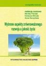 Wybrane aspekty zrównoważonego rozwoju a jakość życia Monografia Anna Nurzyńska, Monika Piśniak, Ireneusz Miciuła