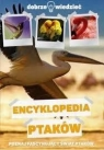 Encyklopedia ptaków Dobrze wiedzieć Poznajesz fascynujący świat