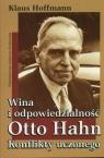 Wina i odpowiedzialność Otto Hahn Konflikty uczonego