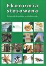 Ekonomia stosowana Podręcznik do podstaw przedsiębiorczości