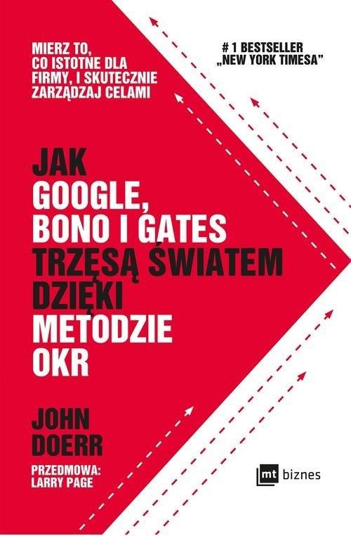 Jak Google Bono i Gates trzęsą światem dzięki metodzie OKR Doerr John