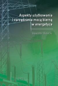Aspekty użytkowania i zarządzania mocą bierną w energetyce S. Bielecki