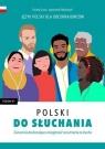 Polski do słuchania. Ćwiczenia. Poziom B1 Dorota Gruza, Agnieszka Pabiańczyk