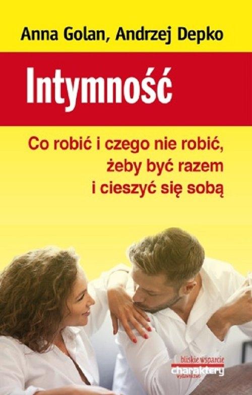 Intymność Co robić i czego nie robić żeby być razem i cieszyć się sobą Golan Anna, Depko Andrzej