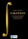 CALCULUS Rachunek różniczkowy i całkowy funkcji jednej zmiennej Stewart James